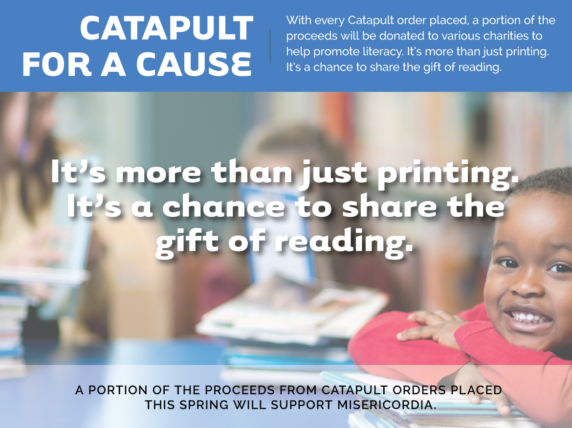 A portion of the proceeds from each Catapult order placed this Spring will be donated to support Misericordia.